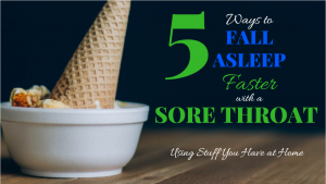 Fall Asleep Faster with A Sore Throat