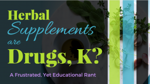 Herbal supplements are drugs